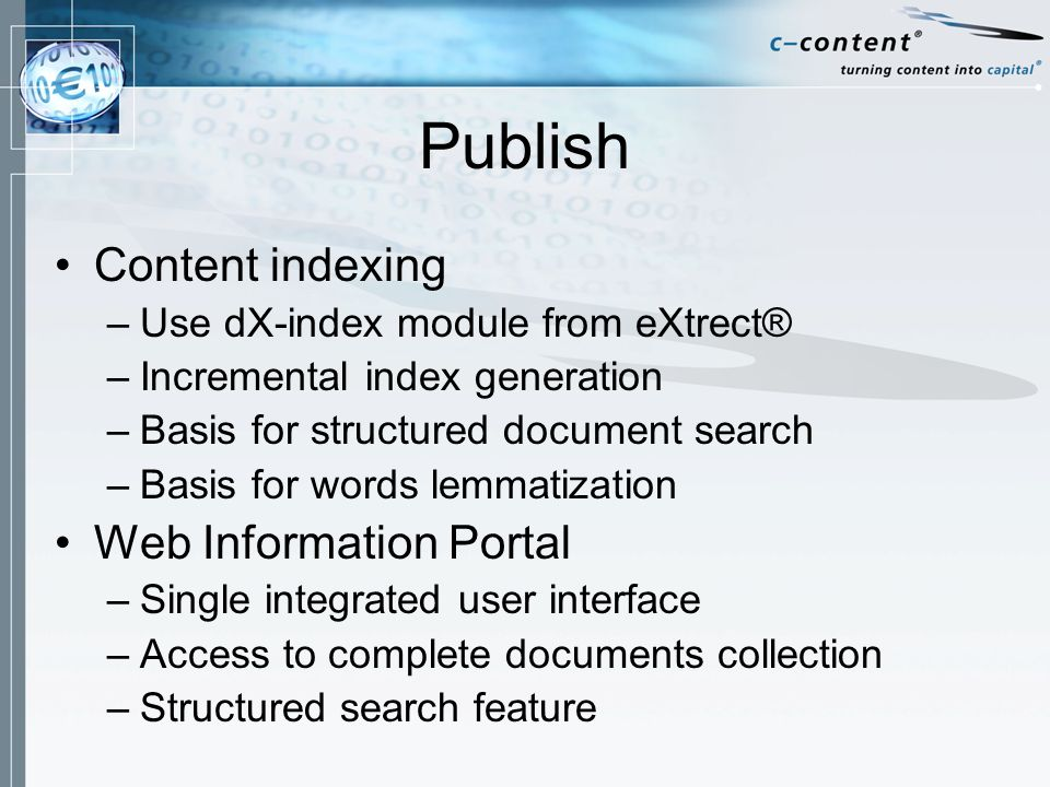 Publish Content indexing –Use dX-index module from eXtrect® –Incremental index generation –Basis for structured document search –Basis for words lemmatization Web Information Portal –Single integrated user interface –Access to complete documents collection –Structured search feature
