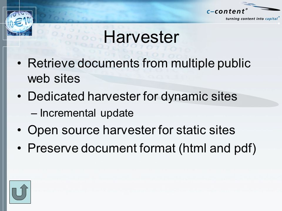 Harvester Retrieve documents from multiple public web sites Dedicated harvester for dynamic sites –Incremental update Open source harvester for static sites Preserve document format (html and pdf)