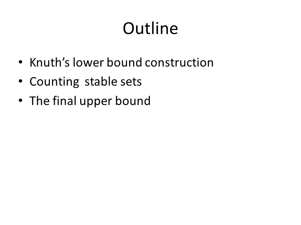 Outline Knuth's lower bound construction Counting stable sets The final upper bound