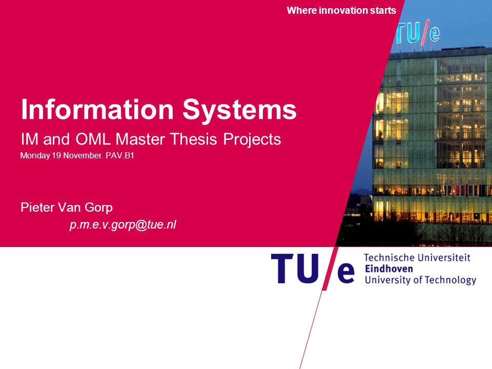 Where innovation starts Information Systems IM and OML Master Thesis Projects Monday 19 November.