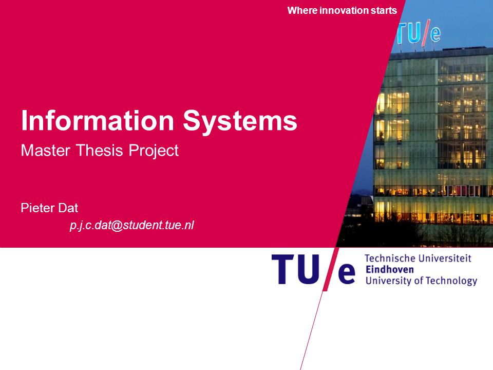Where innovation starts Information Systems Master Thesis Project Pieter Dat p.j.c.dat@student.tue.nl W.F.