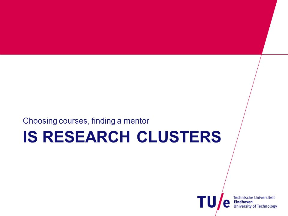 IS RESEARCH CLUSTERS Choosing courses, finding a mentor