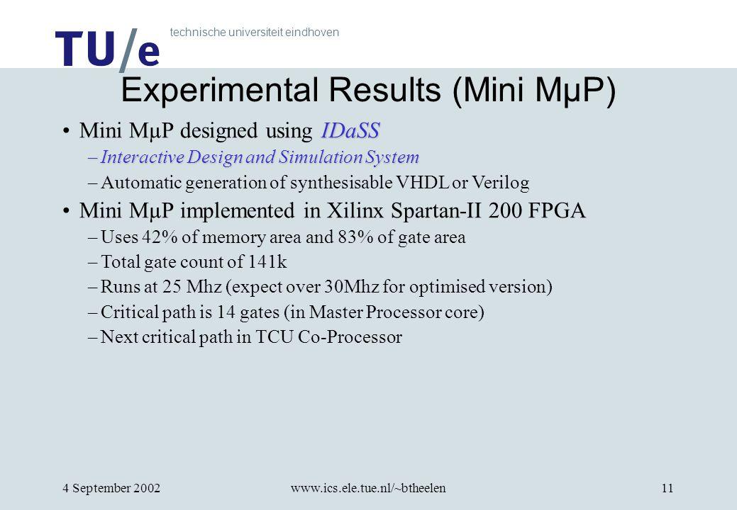 technische universiteit eindhoven 4 September 2002www.ics.ele.tue.nl/~btheelen11 Experimental Results (Mini MµP) IDaSSMini MµP designed using IDaSS –I