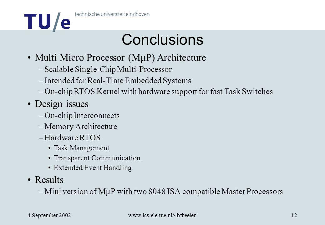technische universiteit eindhoven 4 September 2002www.ics.ele.tue.nl/~btheelen12 Conclusions Multi Micro Processor (MµP) Architecture –Scalable Single