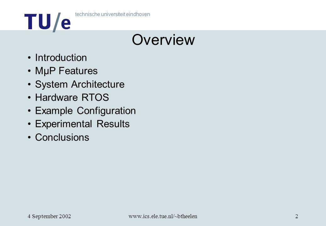 technische universiteit eindhoven 4 September 2002www.ics.ele.tue.nl/~btheelen2 Overview Introduction MµP Features System Architecture Hardware RTOS Example Configuration Experimental Results Conclusions