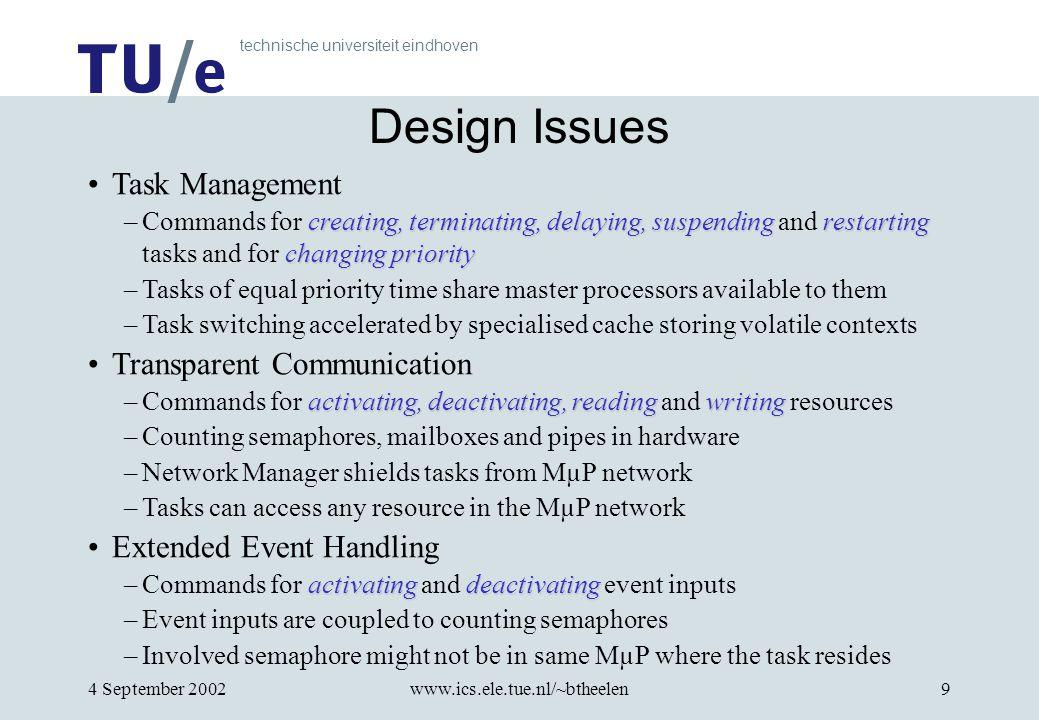 technische universiteit eindhoven 4 September 2002www.ics.ele.tue.nl/~btheelen9 Design Issues Task Management creating, terminating, delaying, suspend