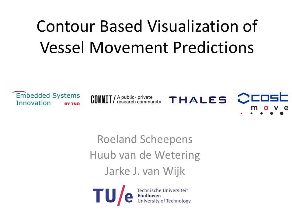 Contour Based Visualization of Vessel Movement Predictions Roeland Scheepens Huub van de Wetering Jarke J.
