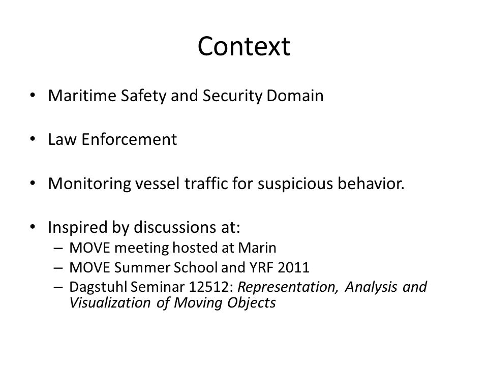 Context Maritime Safety and Security Domain Law Enforcement Monitoring vessel traffic for suspicious behavior.