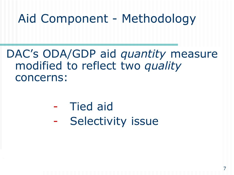 www.cgdev.org7 Aid Component - Methodology DAC's ODA/GDP aid quantity measure modified to reflect two quality concerns: - Tied aid - Selectivity issue