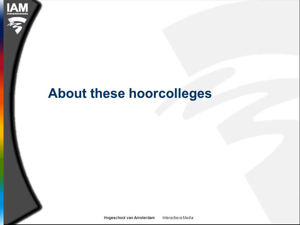 Hogeschool van Amsterdam Interactieve Media About these hoorcolleges