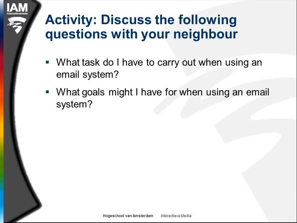 Hogeschool van Amsterdam Interactieve Media Activity: Discuss the following questions with your neighbour  What task do I have to carry out when usin