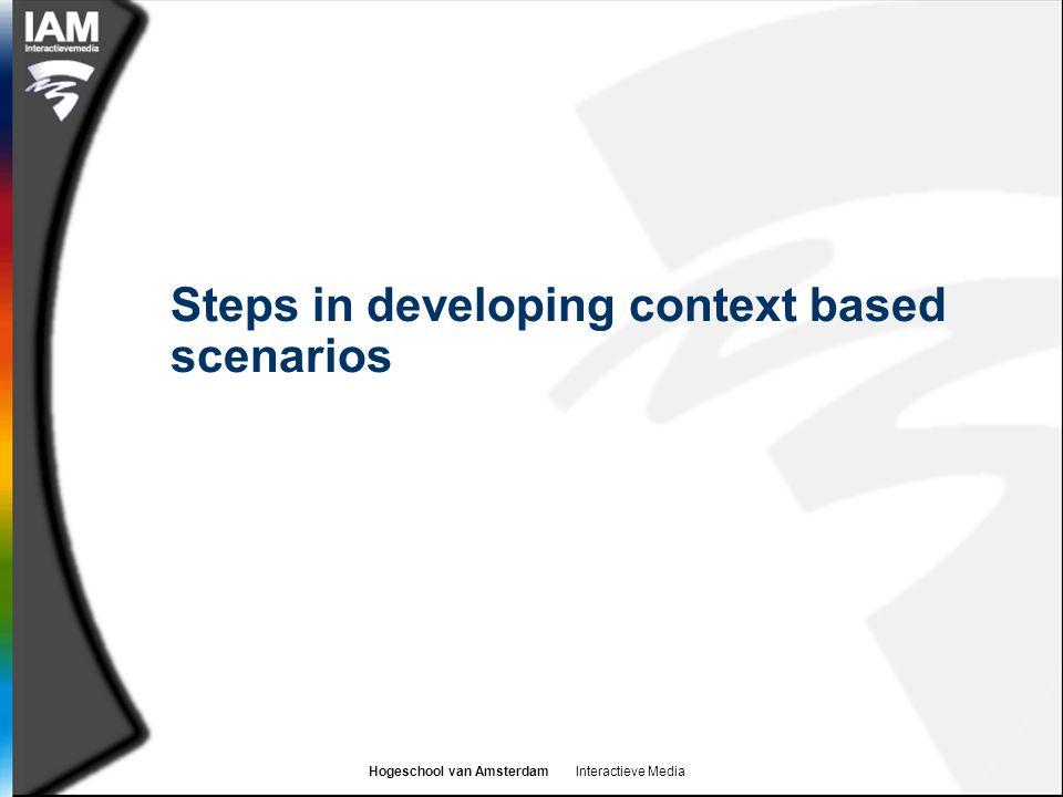 Hogeschool van Amsterdam Interactieve Media Steps in developing context based scenarios