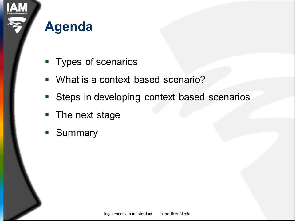 Hogeschool van Amsterdam Interactieve Media Agenda  Types of scenarios  What is a context based scenario?  Steps in developing context based scenar