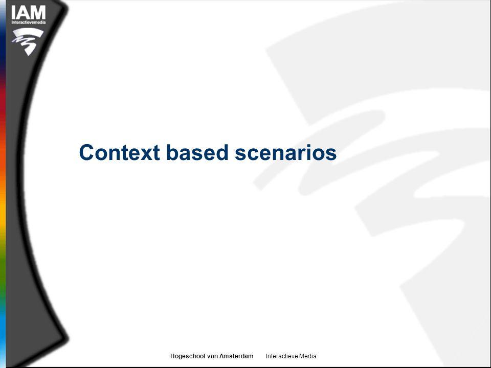 Hogeschool van Amsterdam Interactieve Media Context based scenarios