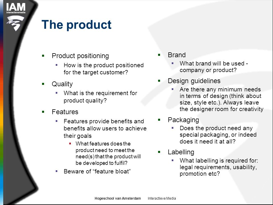 Hogeschool van Amsterdam Interactieve Media The product  Product positioning  How is the product positioned for the target customer.