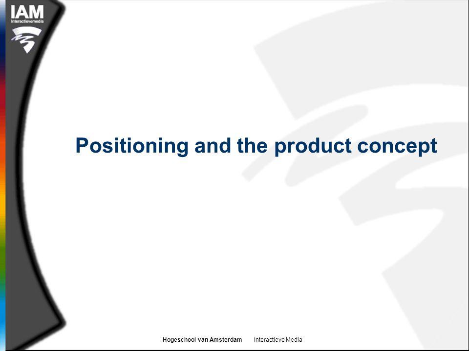 Hogeschool van Amsterdam Interactieve Media Positioning and the product concept