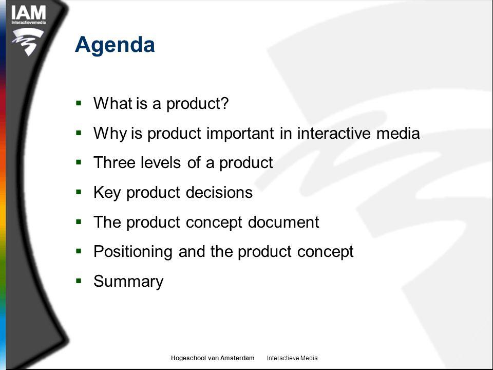 Hogeschool van Amsterdam Interactieve Media Agenda  What is a product.