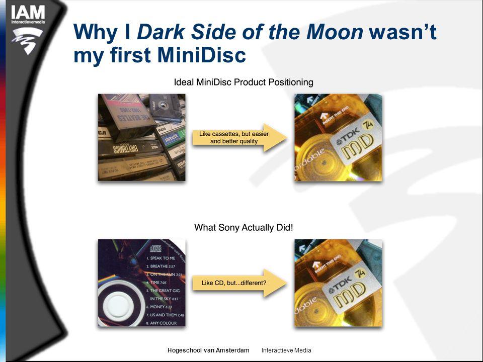 Hogeschool van Amsterdam Interactieve Media Why I Dark Side of the Moon wasn't my first MiniDisc