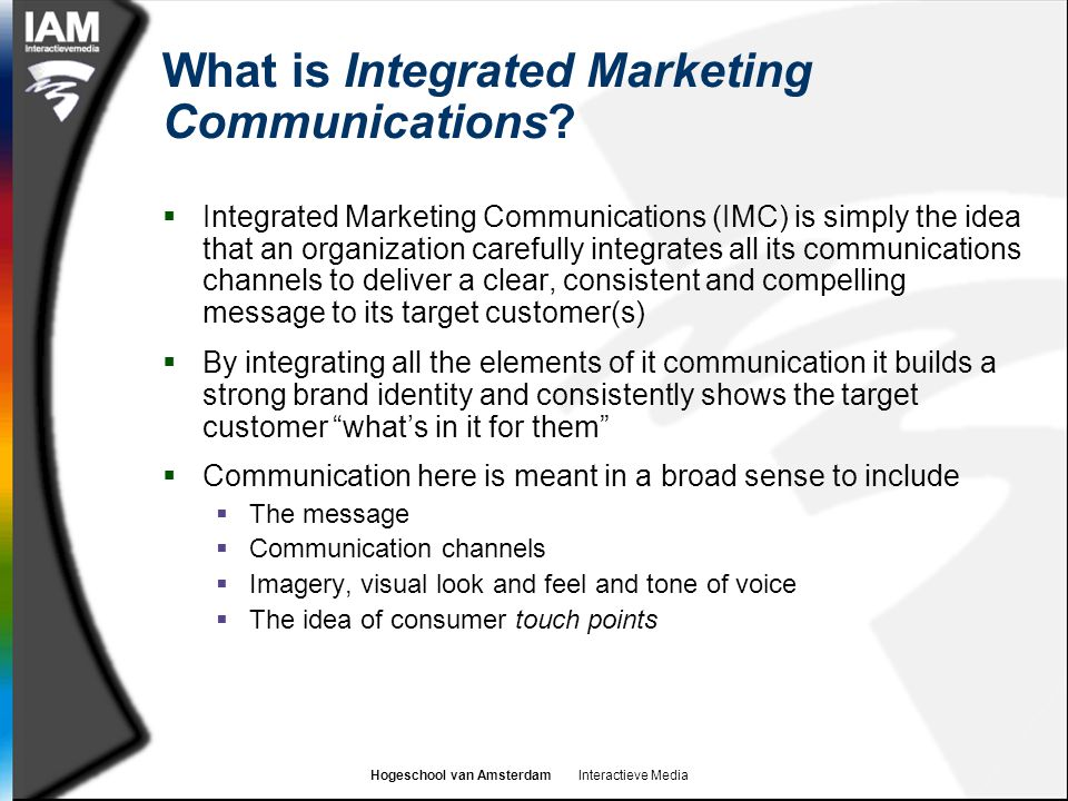 Hogeschool van Amsterdam Interactieve Media What is Integrated Marketing Communications.