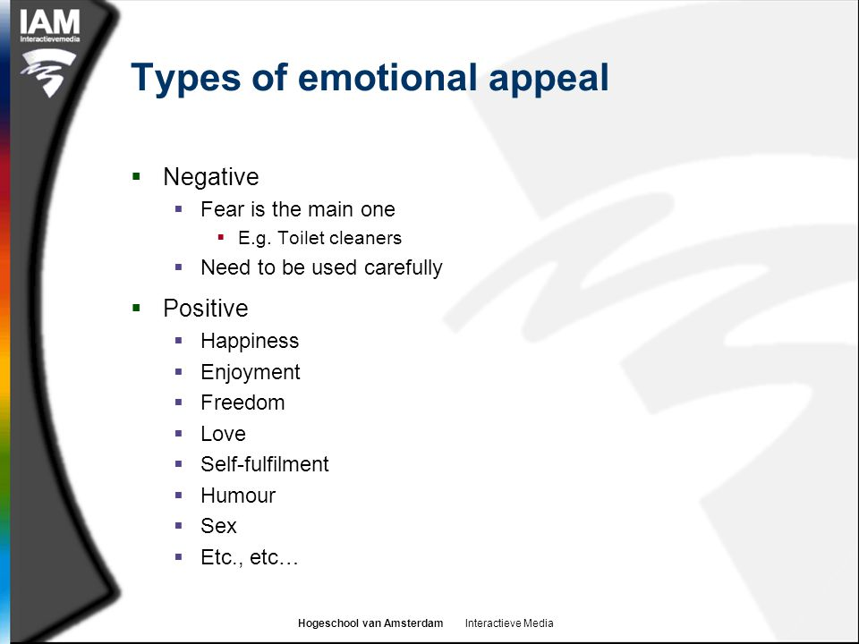 Hogeschool van Amsterdam Interactieve Media Types of emotional appeal  Negative  Fear is the main one  E.g.