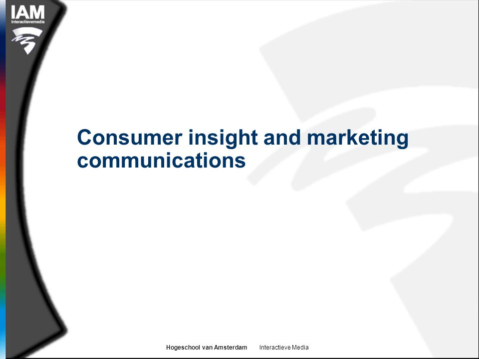 Hogeschool van Amsterdam Interactieve Media Consumer insight and marketing communications