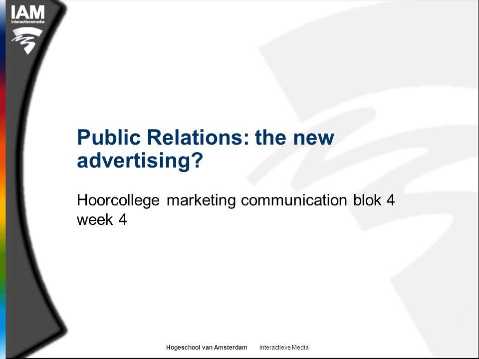Hogeschool van Amsterdam Interactieve Media Public Relations: the new advertising.