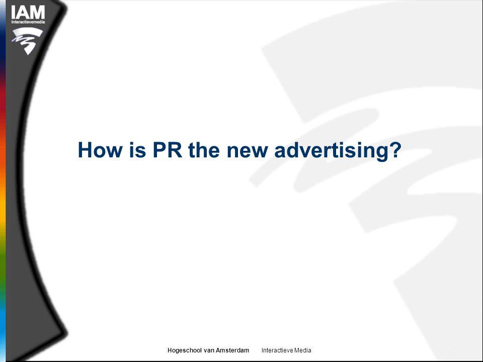 Hogeschool van Amsterdam Interactieve Media How is PR the new advertising