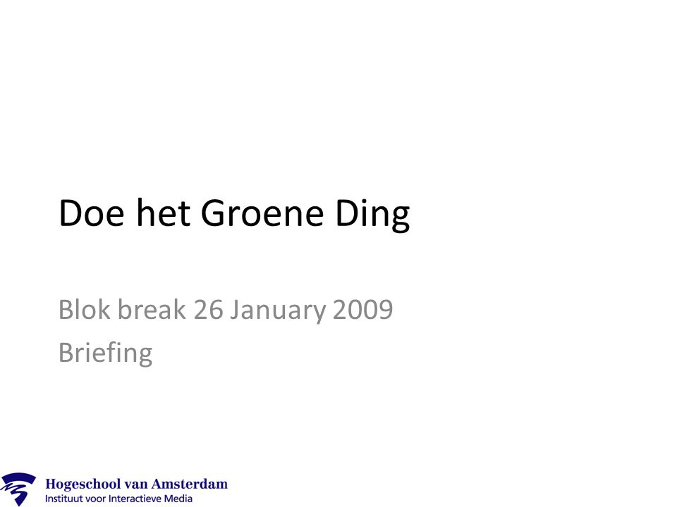 Doe het Groene Ding Blok break 26 January 2009 Briefing