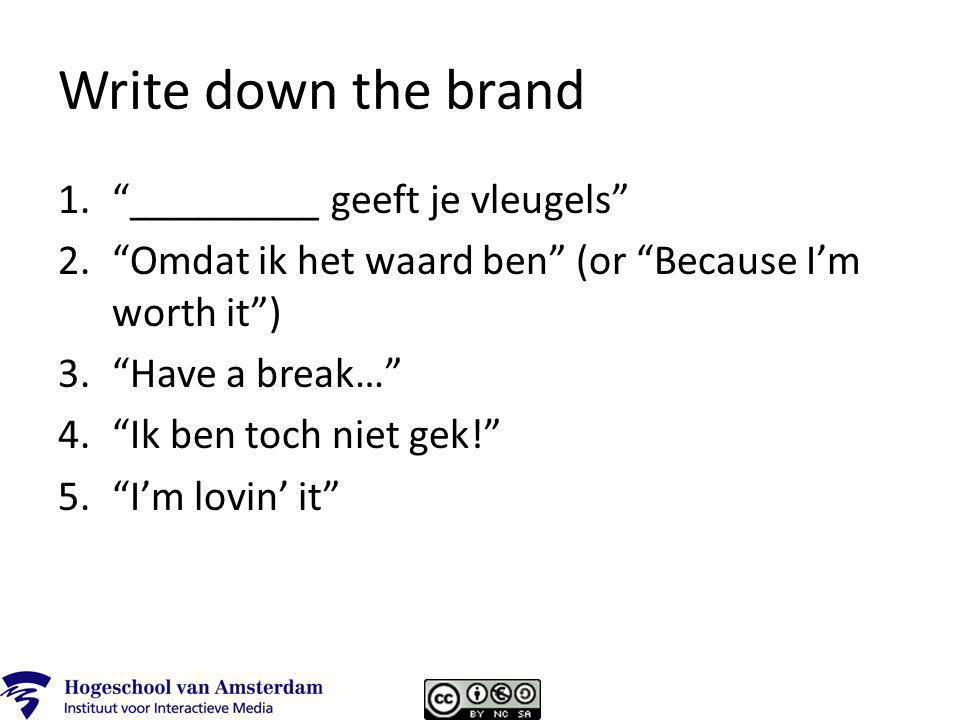 Write down the brand 1. _________ geeft je vleugels 2. Omdat ik het waard ben (or Because I'm worth it ) 3. Have a break… 4. Ik ben toch niet gek! 5. I'm lovin' it