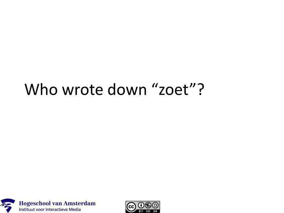 Who wrote down zoet