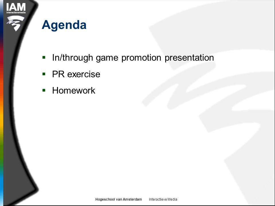 Hogeschool van Amsterdam Interactieve Media Agenda  In/through game promotion presentation  PR exercise  Homework