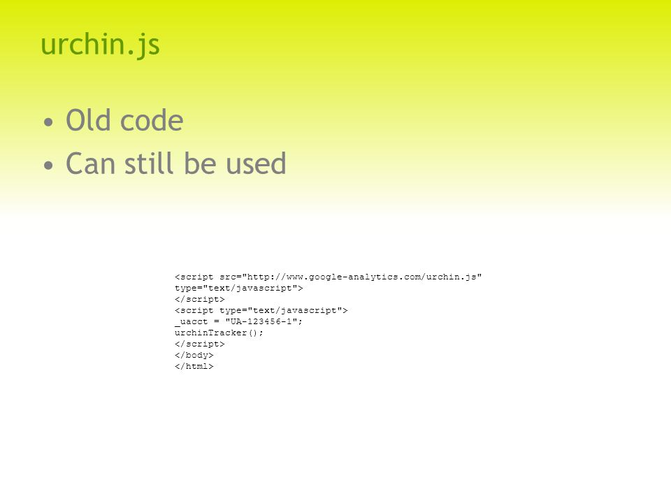 urchin.js Old code Can still be used _uacct = UA-123456-1 ; urchinTracker();
