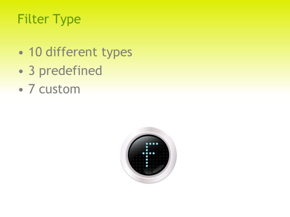 Filter Type 10 different types 3 predefined 7 custom