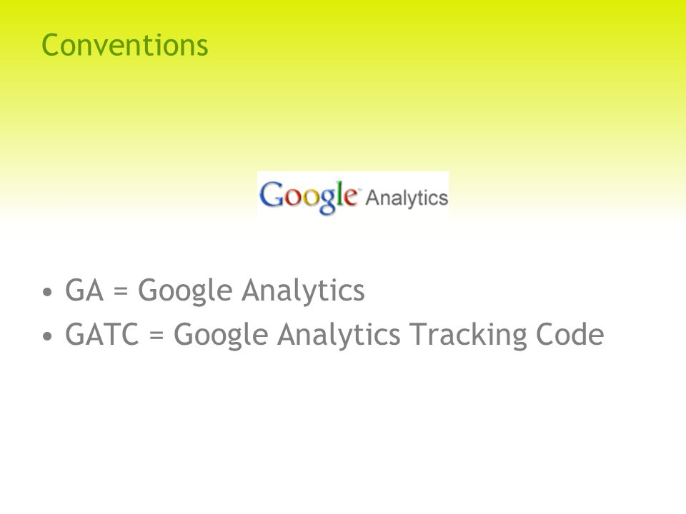 Conventions GA = Google Analytics GATC = Google Analytics Tracking Code
