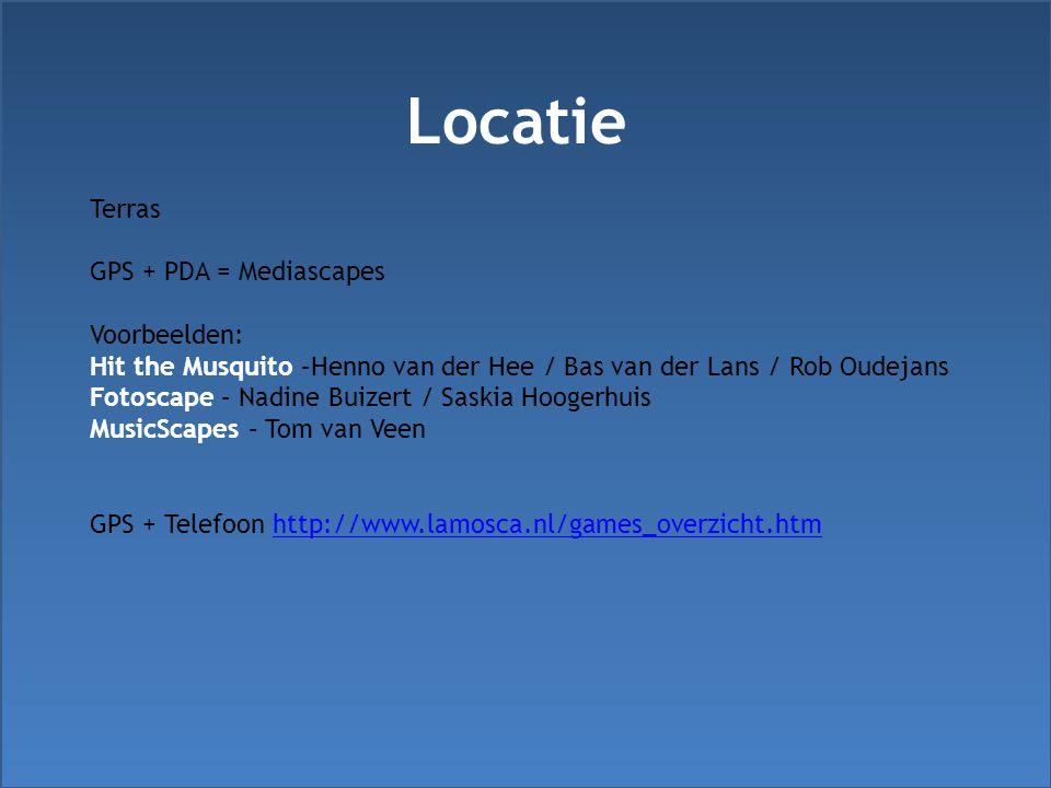 Locatie Terras GPS + PDA = Mediascapes Voorbeelden: Hit the Musquito –Henno van der Hee / Bas van der Lans / Rob Oudejans Fotoscape – Nadine Buizert / Saskia Hoogerhuis MusicScapes – Tom van Veen GPS + Telefoon http://www.lamosca.nl/games_overzicht.htmhttp://www.lamosca.nl/games_overzicht.htm