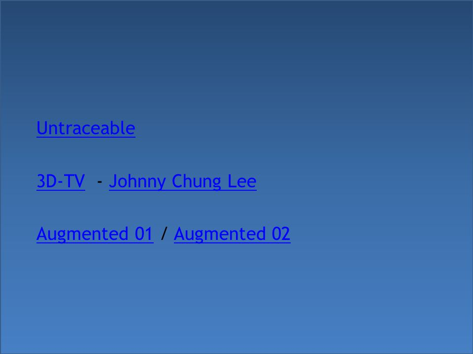 Untraceable 3D-TV3D-TV - Johnny Chung LeeJohnny Chung Lee Augmented 01Augmented 01 / Augmented 02Augmented 02