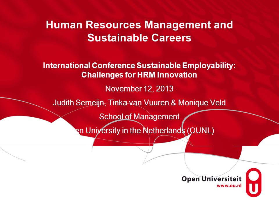 Human Resources Management and Sustainable Careers International Conference Sustainable Employability: Challenges for HRM Innovation November 12, 2013