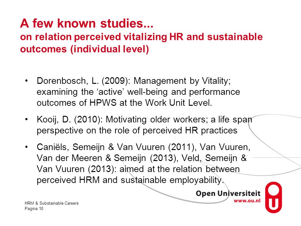 HRM & Substainable Careers Pagina 10 A few known studies... on relation perceived vitalizing HR and sustainable outcomes (individual level) Dorenbosch