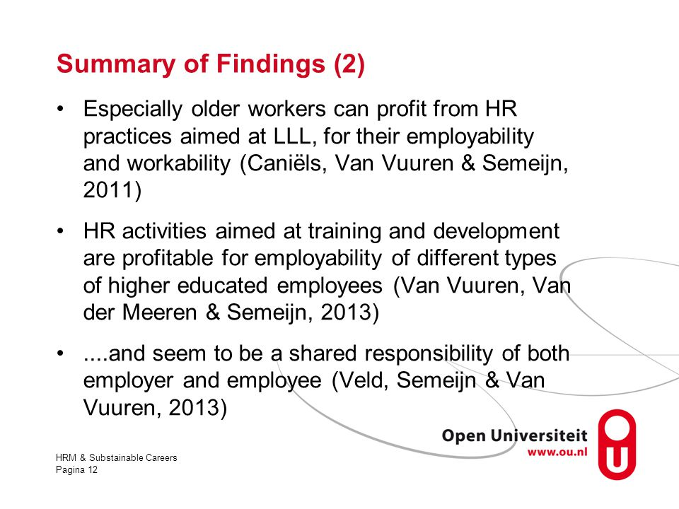 Summary of Findings (2) Especially older workers can profit from HR practices aimed at LLL, for their employability and workability (Caniëls, Van Vuur