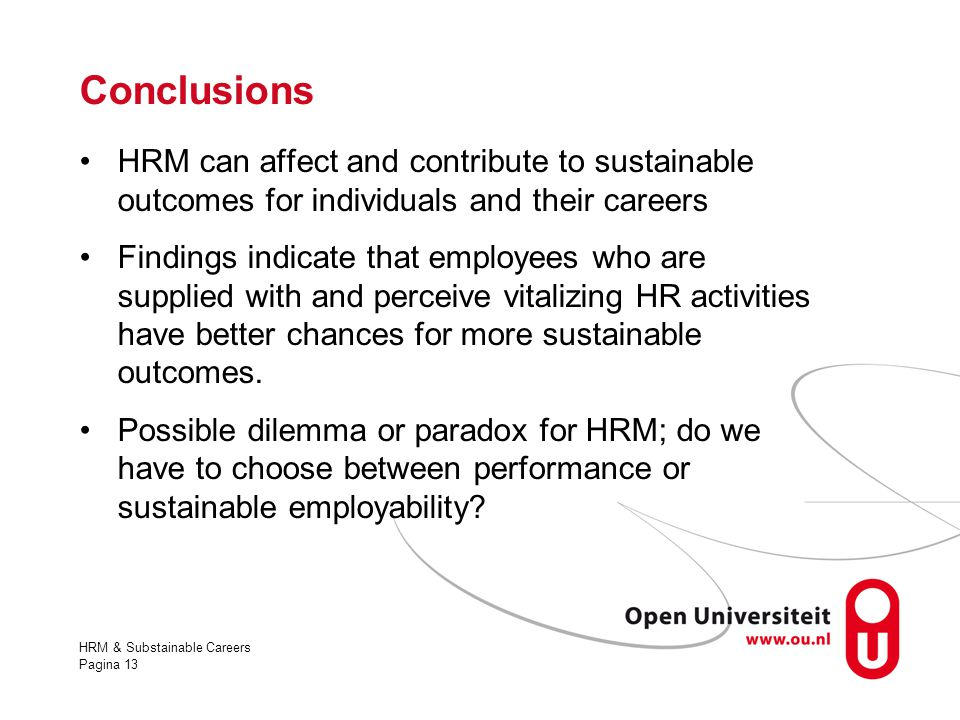 HRM & Substainable Careers Pagina 13 Conclusions HRM can affect and contribute to sustainable outcomes for individuals and their careers Findings indi