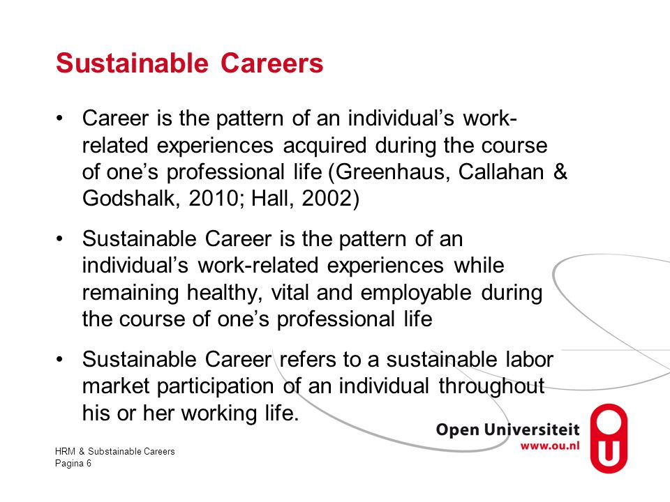HRM & Substainable Careers Pagina 6 Sustainable Careers Career is the pattern of an individual's work- related experiences acquired during the course