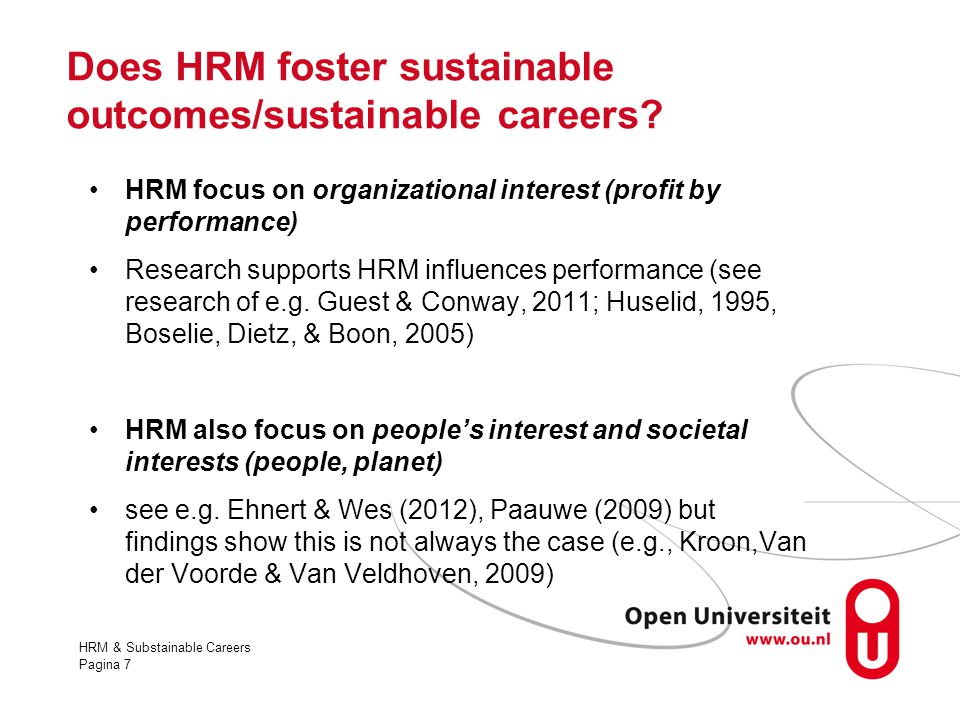 HRM & Substainable Careers Pagina 7 Does HRM foster sustainable outcomes/sustainable careers? HRM focus on organizational interest (profit by performa