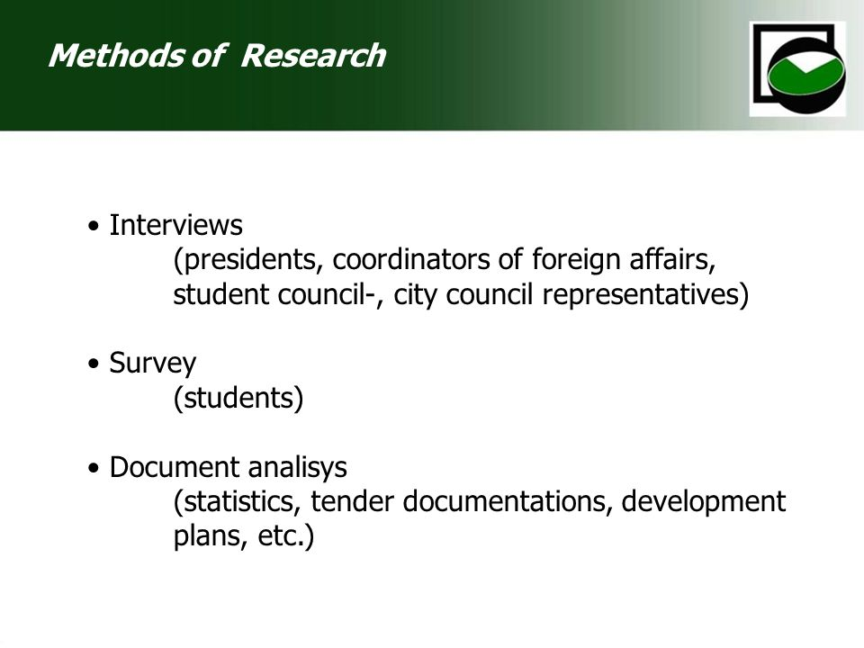 Interviews (presidents, coordinators of foreign affairs, student council-, city council representatives) Survey (students) Document analisys (statistics, tender documentations, development plans, etc.) Methods of Research