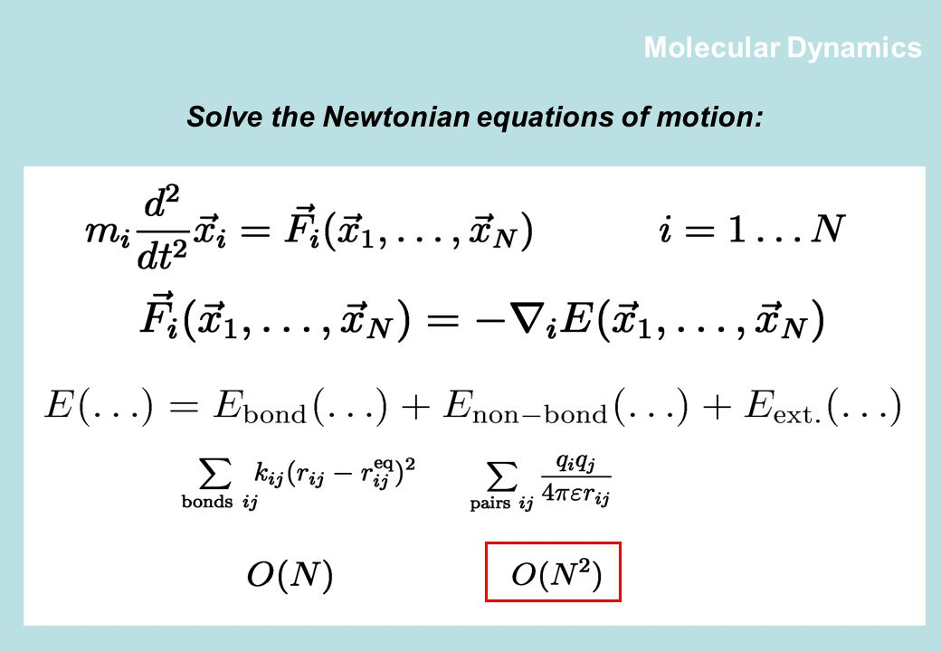 Molecular Dynamics Solve the Newtonian equations of motion: