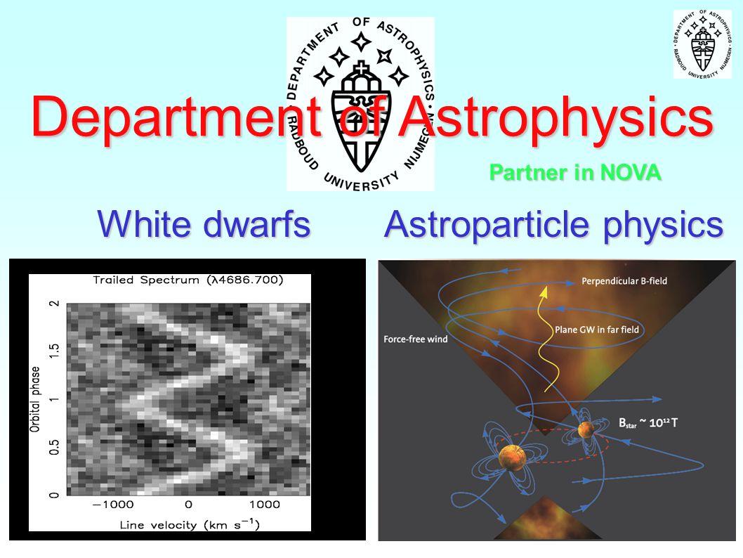 Department of Astrophysics White dwarfs Astroparticle physics White dwarfs Astroparticle physics Partner in NOVA