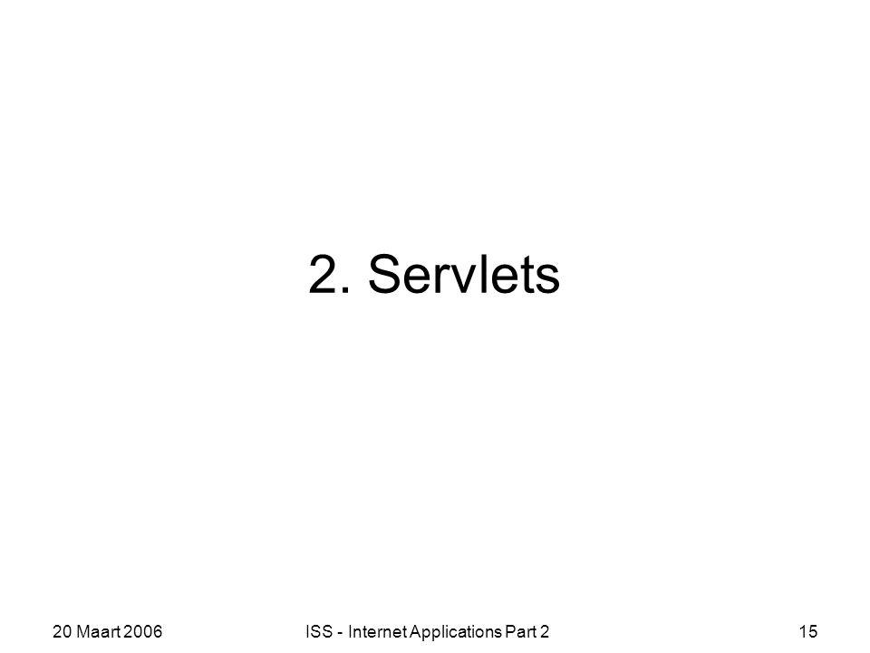20 Maart 2006ISS - Internet Applications Part 215 2. Servlets