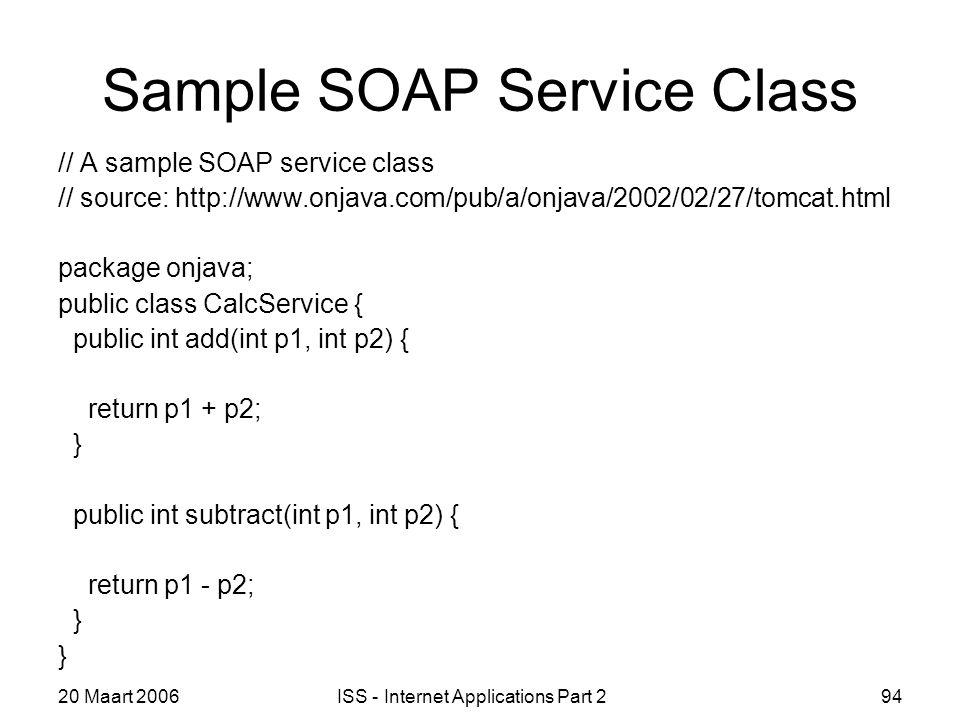 20 Maart 2006ISS - Internet Applications Part 294 Sample SOAP Service Class // A sample SOAP service class // source: http://www.onjava.com/pub/a/onja