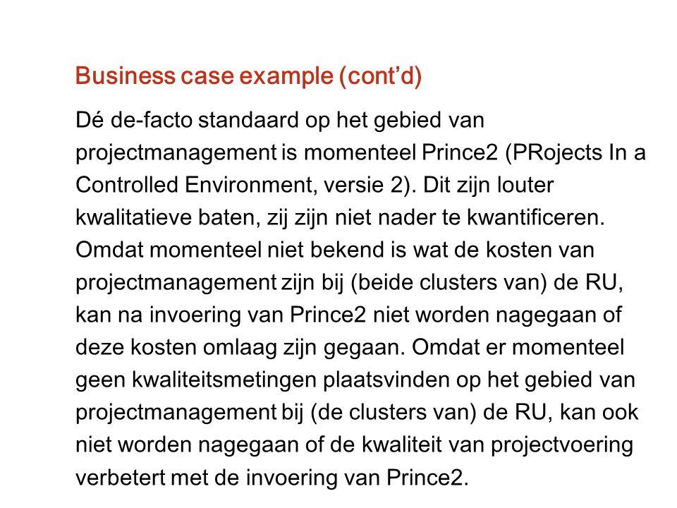 Business case example (cont'd) Dé de-facto standaard op het gebied van projectmanagement is momenteel Prince2 (PRojects In a Controlled Environment, v