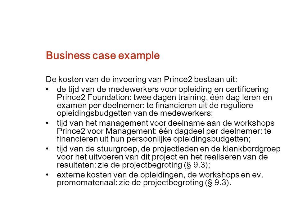 De kosten van de invoering van Prince2 bestaan uit: de tijd van de medewerkers voor opleiding en certificering Prince2 Foundation: twee dagen training