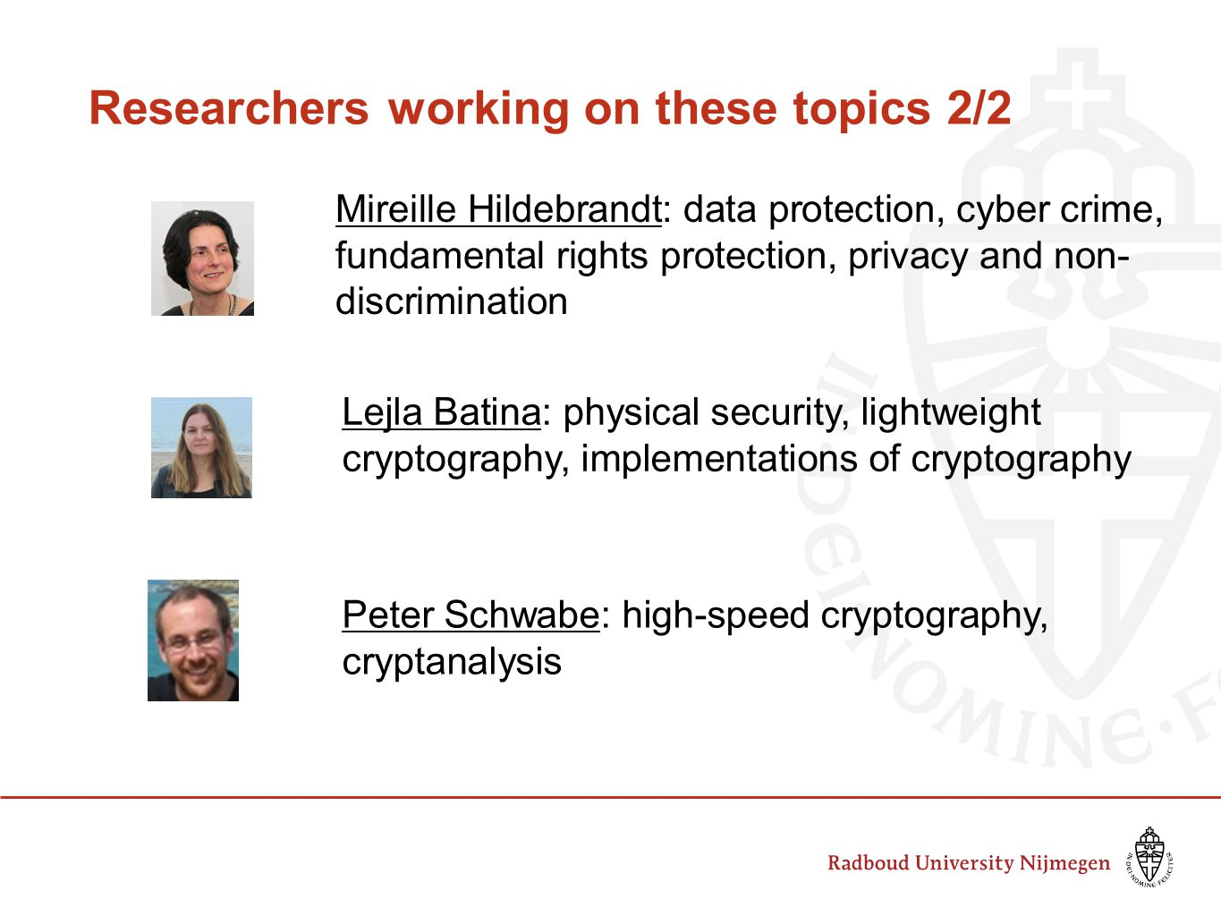 Researchers working on these topics 2/2 Mireille Hildebrandt: data protection, cyber crime, fundamental rights protection, privacy and non- discrimina